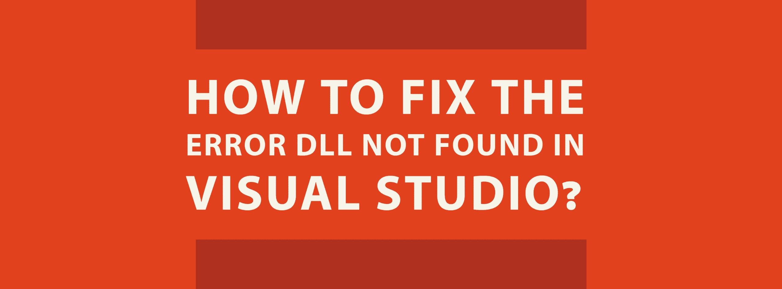 Corregir el error DLL no encontrado en Visual Studio