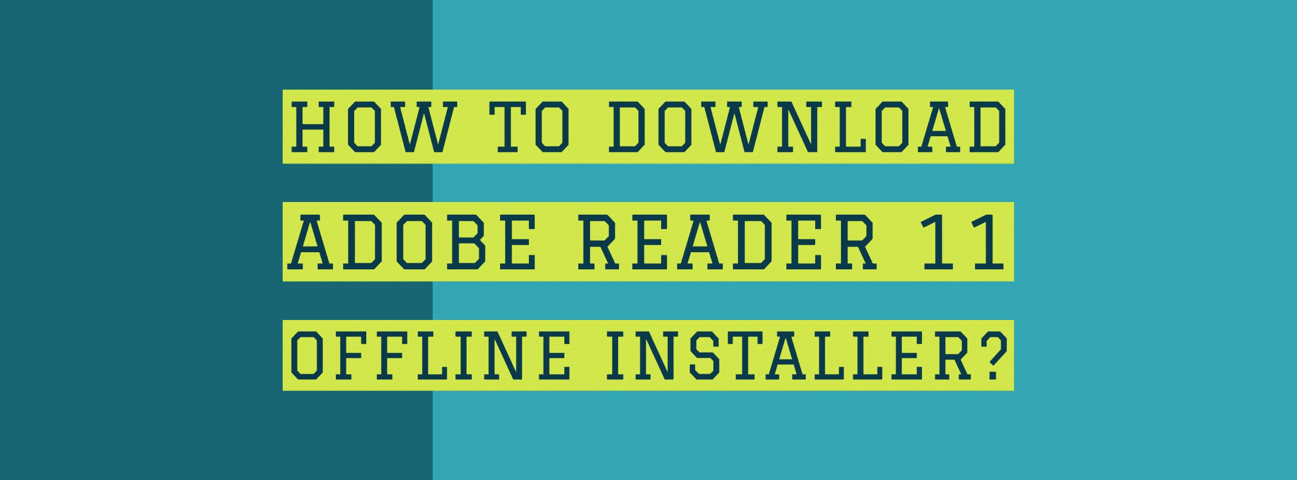 Instalador sin conexión de Adobe Reader 11